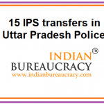 15 IPS transfers in UP Police