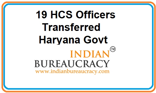 19 HCS Officers Transferred in Haryana