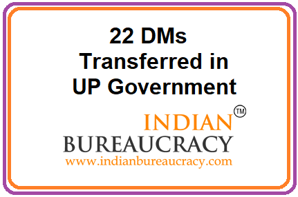 22 District Magistrate transfers in UP
