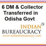 6 DM & Collector Reshuffle in Odisha Govt