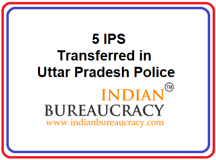 5 IPS Transfers in UP Police