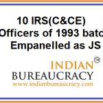 10 IRS (C&CE) empanelled as Joint Secretary, GoI