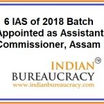 6 IAS of 2018 Batch appointed as Assistant Commissioner, Assam