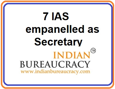 Seven IAS Officers empanelled as Secretary