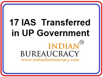 17 IAS transferred in UP Govt