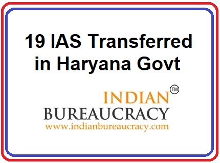19 IAS transferred in Haryana Govt