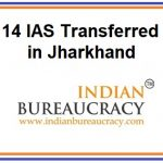 14 IAS Transfers in Jharkhand Govt