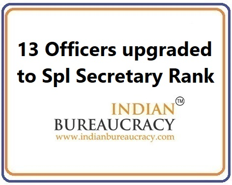 13 Officers upgraded to Special Secretary Rank at GoI