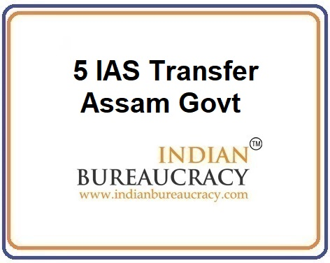 5 IAS Transfer in Assam Govt